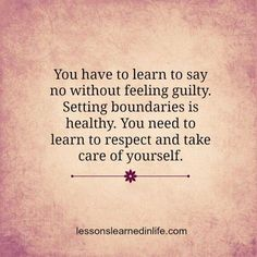 -note to self-You have to learn to say no without feeling guilty. Setting boundaries is healthy. You need to learn to respect and take care of yourself. Great Quotes, Quotes To Live By, Me Quotes, Motivational Quotes, Funny Quotes, Inspirational Quotes, Wisdom Quotes, People Quotes, Music Quotes