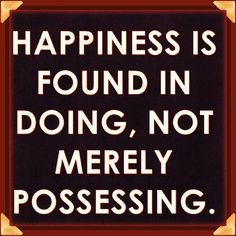 I Love Napoleon Hill  Happiness is found in doing not merely possessing!  #quote #quotes #quoteoftheday #quotestoliveby #quotestagram