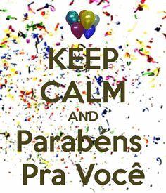 KEEP CALM and Parabéns Pra Você!                                                                                                                                                      Mais