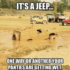 It's a Jeep. One way or another your panties are getting wet.