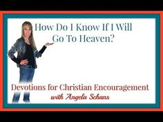 Devotions for Christian Encouragement with Angela Schans: How Do I Know If I Will Go To Heaven Devotions With Angela