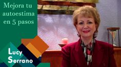 Lucy Serrano - Mejora tu auto estima en 5 pasos