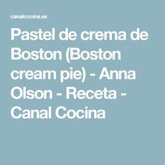 Pastel de crema de Boston (Boston cream pie) - Anna Olson - Receta - Canal Cocina