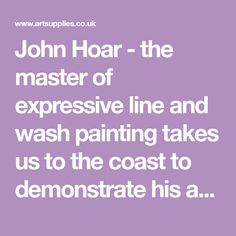 "John Hoar - the master of expressive line and wash painting takes us to the coast to demonstrate his art. As John says; ""Line and wash is the easiest form of watercolour painting."