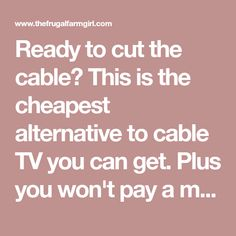 Ready to cut the cable? This is the cheapest alternative to cable TV you can get. Plus you won't pay a monthly fee. Cut the cord this year and save money.