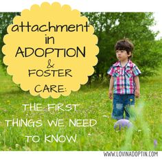 attachment in adoption & foster care: the first things we need to know - www.lovinadoptin.com #adoption #fostercare