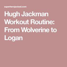 Hugh Jackman Workout Routine: From Wolverine to Logan