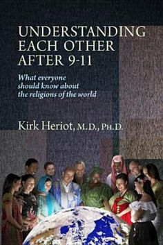 Understanding each other after 9-11 : what everyone should know about the religions of the world / Kirk Heriot. Toledo campus. Call number : BL 80.3 .H47 2011