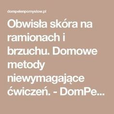 Obwisła skóra na ramionach i brzuchu. Domowe metody niewymagające ćwiczeń. - DomPelenPomyslow.pl Beauty Habits, Plank Workout, Fitness Nutrition, Diy Beauty, Good To Know, Home Remedies, Health And Beauty, Health Tips, Food And Drink