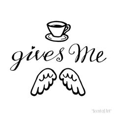 Coffee Gives Me Wings