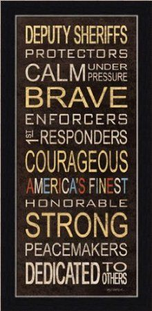 Deputy Sheriff Brave Courageous Strong Sign Framed Art Print Picture by Kathy Middlebrook Cop Wife, Police Wife Life, Police Family, Wall Decor Pictures, Print Pictures, Sheriff Deputy Wife, Police Quotes, Cop Quotes, Leo Love