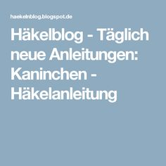 Häkelblog - Täglich neue Anleitungen: Kaninchen - Häkelanleitung