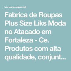 Fabrica de Roupas Plus Size Liks Moda no Atacado em Fortaleza - Ce. Produtos com alta qualidade, conjuntos, shorts. Faça seu pedido no Whatsapp 85-98918-4007
