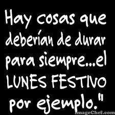 Lunes festivo!!!