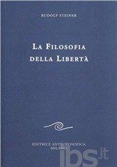 La filosofia della libertà. Linee fondamentali di una moderna concezione del mondo - Steiner Rudolf - Libro - Editrice Antroposofica - Scritti - IBS