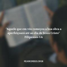Aquele que em vós começou a boa obra a aperfeiçoará até ao dia de Jesus Cristo