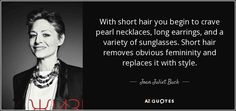 """Discover Joan Juliet Buck famous and rare quotes. Share Joan Juliet Buck quotations about books, envy and feelings. """"With short hair you begin to crave pearl..."""""""