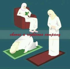 Choose righteous company. Islam.