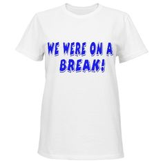 We Were On A Break | Show your friends that you have a sense of humor ith this cute quote from tv