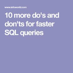 10 more do's and don'ts for faster SQL queries