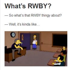 So what's that RWBY thingy about? Well it's kinda like...