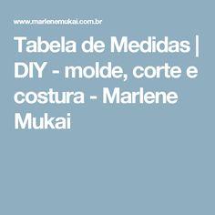 Tabela de Medidas | DIY - molde, corte e costura - Marlene Mukai