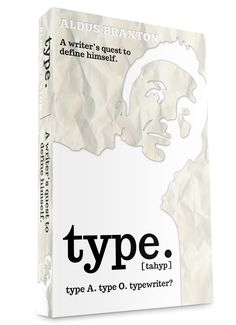 """Type. by Aldus Braxton (Autobiography) ... """"You really captured the struggle that authors suffer trying to create their identity with nothing more than a piece of paper and an alphabet. It's great! Just what I wanted."""""""