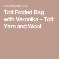 Tolt Folded Bag with Veronika – Tolt Yarn and Wool