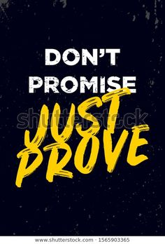 Find Do Not Promise Just Prove Quotes stock images in HD and millions of other royalty-free stock photos, illustrations and vectors in the Shutterstock collection. Thousands of new, high-quality pictures added every day. Funny Attitude Quotes, Good Thoughts Quotes, Good Life Quotes, Inspiring Quotes About Life, Wisdom Quotes, Motivational Quotes Wallpaper, Inspirational Quotes Pictures, Motivational Quotes For Life, True Quotes