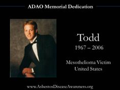 Remembering Todd, age 39, who lost his courageous mesothelioma battle.