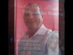MUSICAS DO CD MINHA VIDA MUDOU DE SEBASTIÃO ROCHA
