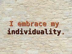 I embrace my individuality.