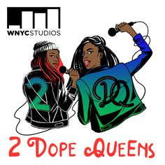 Check out this great Podcast: https://itunes.apple.com/au/podcast/2-dope-queens/id1097193327?mt=2