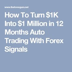 How To Turn $1K Into $1 Million in 12 Months Auto Trading With Forex Signals