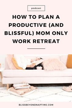 How to Plan a Productive (and Blissful) Mom Coach Work Retreat - bliss beyond naptime Work From Home Tips, Money From Home, Creating A Business, Business Tips, Job Work, Starry Eyed, Entrepreneur Inspiration, Time Management Tips, Adulting