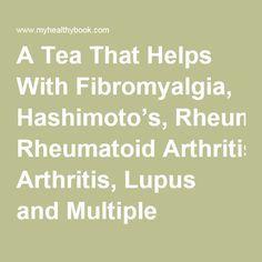 A Tea That Helps With Fibromyalgia, Hashimoto's, Rheumatoid Arthritis, Lupus and Multiple Sclerosis | My Healthy Book |