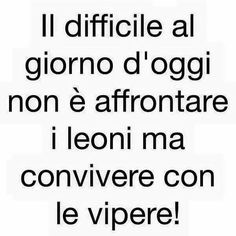 The difficult thing nowadays is not to face lions but to live with vipers, lol! Smart Quotes, Funny Quotes, Cogito Ergo Sum, Italian Quotes, Learning Italian, Oscar Wilde, Hello Beautiful, True Words, Cool Words