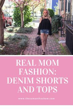 Real Mom Fashion: Denim shorts and tops // The Samantha Show