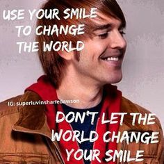 Don't let the world change your smile I Luv this guy;his Humor,Acting Directing… Shane Dawson Quotes, Shane Lee Yaw, Shane And Ryland, Youtube Quotes, Beautiful Green Eyes, I Love Him, My Love, Joey Graceffa, Tyler Oakley