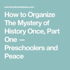 How to Organize The Mystery of History Once, Part One — Preschoolers and Peace