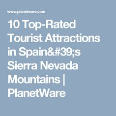 10 Top-Rated Tourist Attractions in Spain's Sierra Nevada Mountains | PlanetWare