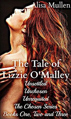 The Tale of Lizzie O'Malley: Unsettled, Unchosen, Unrequited (The Chosen Series Book 10) by Alisa Mullen, http://www.amazon.com/dp/B00M21KLNQ/ref=cm_sw_r_pi_dp_SyP7ub1GB0HPK