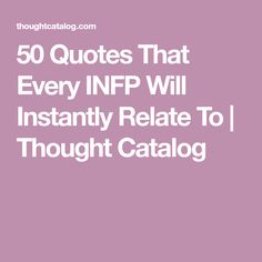 50 Quotes That Every INFP Will Instantly Relate To | Thought Catalog