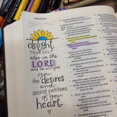 Psalm 37:4 - Delight yourself also in the Lord, and he will give you the desires of your heart. [credit to D.Scott, FB]