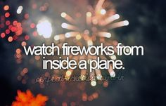 before i die: watch fireworks from inside a plane.
