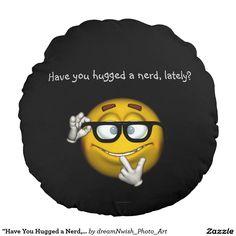 """Have You Hugged a Nerd, Lately?"" Round Pillow  #hugs #nerds #huganerd #nerdsmiley #zazzlepillows #funnypillows"