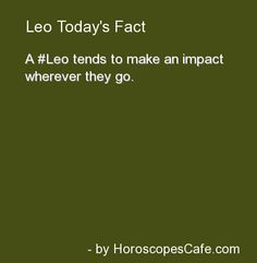 a leo tends to make an impact wherever they go