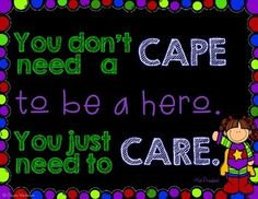 "This FREE product includes 2 versions of a poster with the quote ""You don't need a cape to be a hero.  You just need to care."" -Kid President.  One version has a girl superhero and the other has a boy superhero.  If you'd like a black and white version, please print the file with black and white settings from your computer.Enjoy!"