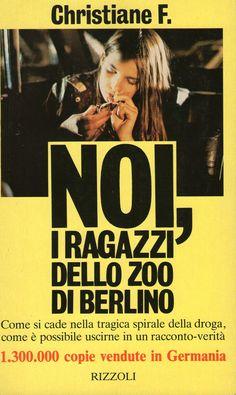 Noi, i ragazzi dello zoo di Berlino, Christiane F. (Rizzoli 1981) a cura di Micol Borzatta