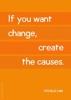 If you want change, create the causes.  –14th Dalai Lama #causes #change http://quotemirror.com/s/ipelm